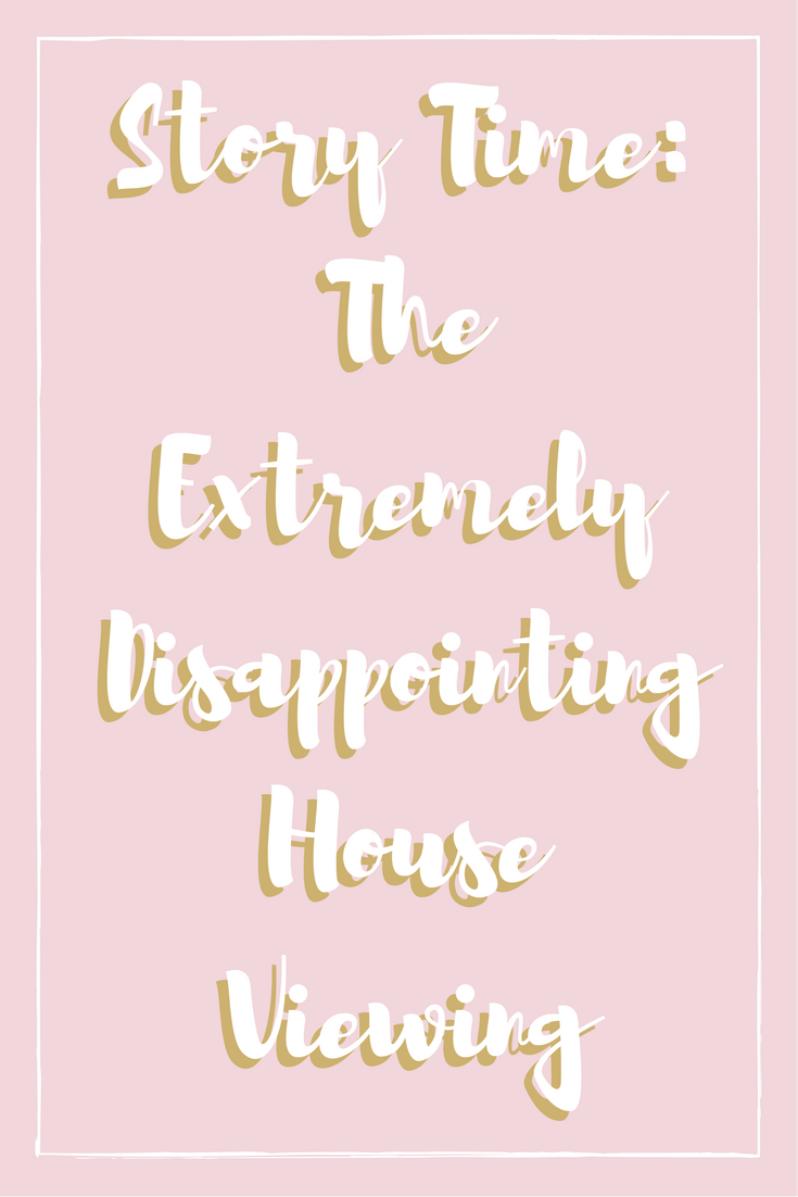 Story Time: The Extremely Disappointing House Viewing